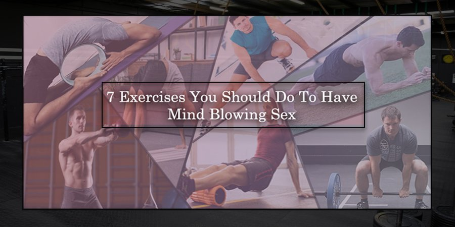 7 Exercises You Should Do To Have Mind Blowing Sex