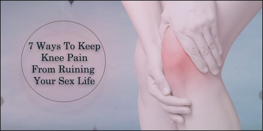 7 Ways To Keep Knee Pain From Ruining Your Sex Life