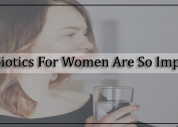 Why Probiotics For Women Are So Important