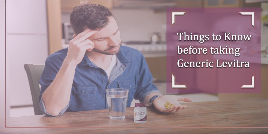 3 Things to Know before Taking Generic Levitra