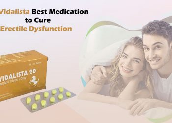 Vidalista: A Majestic & Feasible Drug to Get a Firm Erection